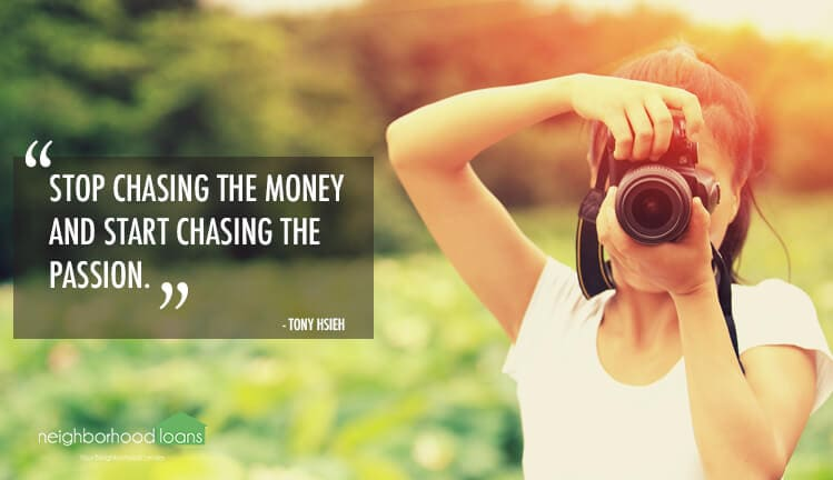 Stop chasing the money and start chasing the passion.