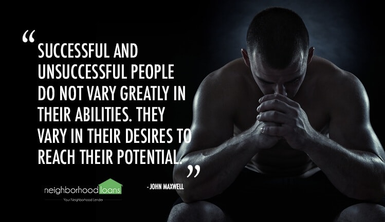 Successful and unsuccessful people do not vary greatly in their abilities. They vary in their desires to reach their potential.