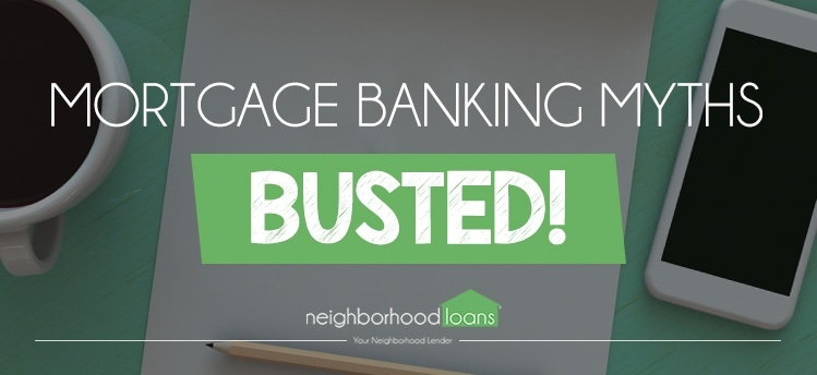 MORTGAGE BANKING MYTHS BUSTED